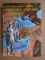 Anticariat: Josif Constantin Dragan - Mileniul imperial al Daciei