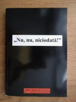 Nu, nu, niciodata. Redobandirea hegemoniei maghiare in Bazinul Carpatic (volumul 1)