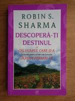 Anticariat: Robin Sharma - Descopera-ti destinul cu calugarul care si-a vandut Ferrari-ul