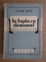 Stefan Zweig - In lupta cu demonul (1940)