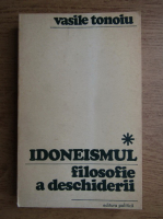 Anticariat: Vasile Tonoiu - Idoneismul, filosofie a deschiderii