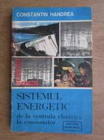 Anticariat: Constantin Handrea - Sistemul energetic de la centrala electrica la consumator