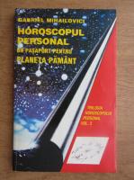 Gabriel Mihailovici - Horoscopul personal. Un pasaport pentru planeta Pamant (volumul 3)