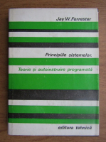 Jay W. Forrester - Principiile sistemelor. Teorie si autoinstruire programata