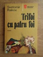 Anticariat: Svetomir Raikov - Trifoi cu patru foi