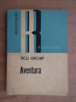 Anticariat: Ticu Archip - Aventura