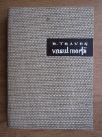 Anticariat: B. Traven - Vasul mortii