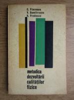 Anticariat: Constantin Florescu, V. Dumitrescu, Alexandru Predescu - Metodica dezvoltarii calitatilor fizice