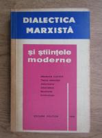 Anticariat: Dialectica marxista si stiintele moderne