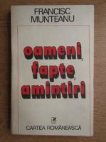 Anticariat: Francisc Munteanu - Oameni, fapte, amintiri