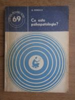 Anticariat: G. Ionescu - Ce este psihopatologia