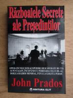 Anticariat: John Prados - Razboaiele secrete ale presedintilor