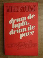 Anticariat: Mihai Stoian - Drum de lupta, drum de pace