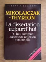 Anticariat: Mikolajczak Thyrion - La dissertation aujourd'hui