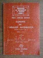 Anticariat: Mircea Ganga - Elemente de analiza matematica pentru clasa a XII-a (partea a doua)