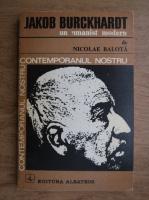Anticariat: Nicolae Balota - Jakob Burckhardt, un umanist modern