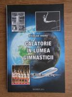 Anticariat: Nicolae Vieru - Calatorie in lumea gimnasticii