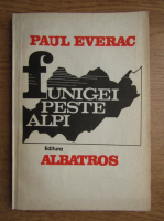 Anticariat: Paul Everac - Funigei peste Alpi