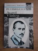 Petru Baciu - Pe urmele lui Aurel Vlaicu