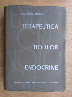 Anticariat: St. M. Milcu - Terapeutica bolilor endocrine