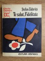 Anticariat: Stefan Zidarita - Te salut, fidelitate!