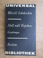 Anticariat: Wassili Schukschin - Null null Kupeken, Erzahlungen