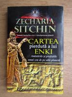 Anticariat: Zecharia Sitchin - Cartea pierduta a lui Enki, Amintirile si profetiile unui zeu de pe alta planeta
