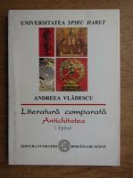 Anticariat: Andreea Vladescu - Literatura comparata, antichitatea. Epicul (volumul 1)
