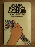 Anticariat: Carl Gardner - Media, politics and culture, a socialist view