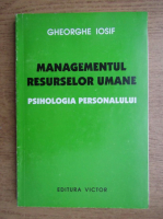 Gheorghe Iosif - Managementul resurselor umane. Psihologia personalului