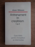 Jean Gibson - Antrenament in crestinism 1 si 2