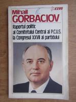 Mihail Gorbaciov - raportul politic al Comitetului Central al P.C.U.S. la Congresul XXVII al partidului
