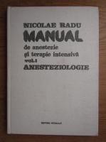Anticariat: Nicolae Radu - Manual de anestezie si terapie intensiva. Anesteziologie (volum 1)
