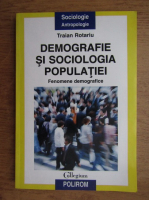 Anticariat: Traian Rotariu - Demografie si sociologia populatiei. Fenomene demografice