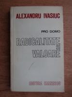 Anticariat: Alexandru Ivasiuc - Radicalitatea si valoare