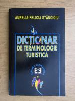 Aurelia Felicia Stancioiu - Dictionar de terminologie turistica