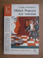 Anticariat: Camil Petrescu - Mitica Popescu. Act venetian