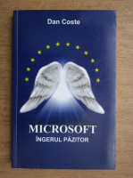 Dan Coste - Microsoft. Ingerul pazitor (volumul 1)