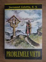 Fernand Lelotte S. J. - Problemele vietii