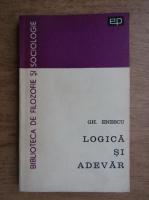 Gheorghe Enescu - Logica si adevar