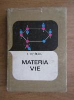 Anticariat: I. Cotaescu - Materia vie