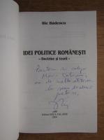 Ilie Badescu - Idei politice romanesti. Doctrini si teorii (cu autograful autorului)