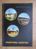 Ioanichie Balan - Manastirea Sihastria. Monument istoric