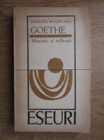Anticariat: Johann Wolfgang Goethe - Maxime si reflectii