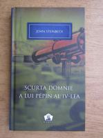 Anticariat: John Steinbeck - Scurta domnie a lui Pepin al IV-lea