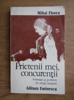 Anticariat: Mihai Florea - Prietenii mei, concurentii. Formatii si portrete de artisti amatori