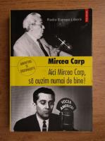 Mircea Carp - Aici Mircea Carp, sa auzim numai de bine
