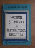 Octavian Stanasila - Notiuni si tehnici de matematica discreta
