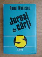 Romul Munteanu - Jurnal de carti (volumul 5)