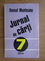 Anticariat: Romul Munteanu - Jurnal de carti (volumul 7)